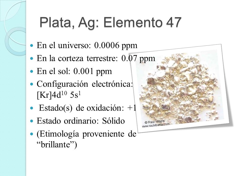 Plata, Ag: Elemento 47 En el universo: 0.0006 ppm