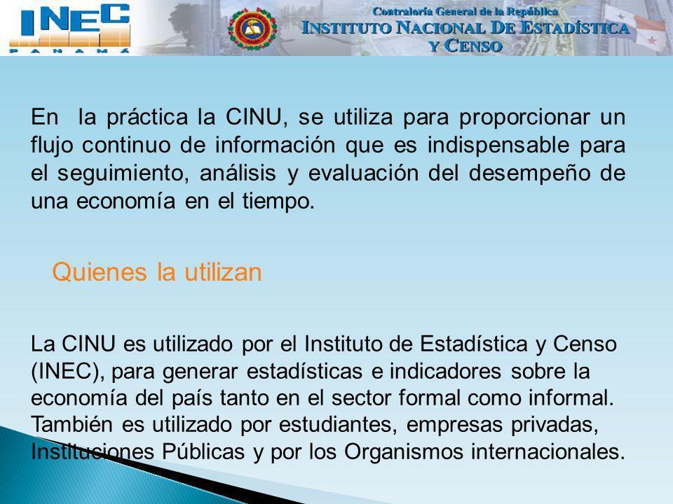 En la práctica la CINU, se utiliza para proporcionar un flujo continuo de información que es indispensable para el seguimiento, análisis y evaluación del desempeño de una economía en el tiempo.
