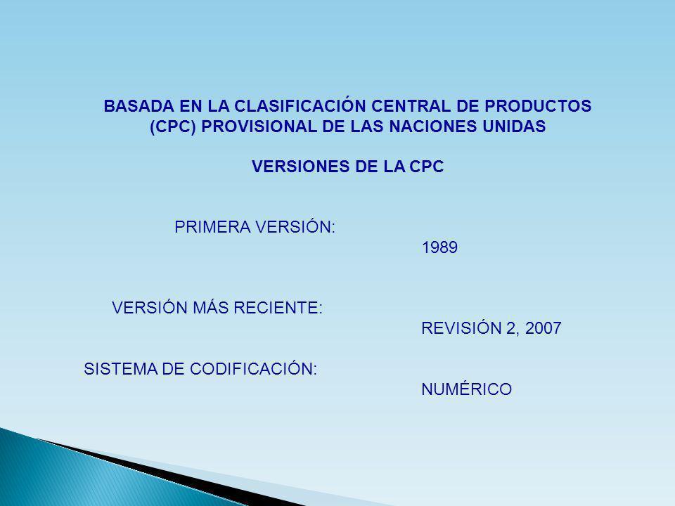 BASADA EN LA CLASIFICACIÓN CENTRAL DE PRODUCTOS (CPC) PROVISIONAL DE LAS NACIONES UNIDAS