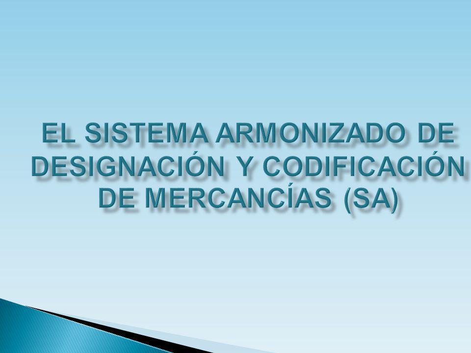 EL SISTEMA ARMONIZADO DE DESIGNACIÓN Y CODIFICACIÓN DE MERCANCÍAS (SA)