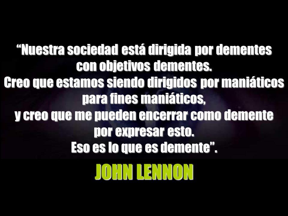 JOHN LENNON Nuestra sociedad está dirigida por dementes