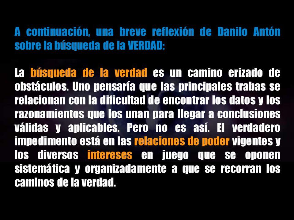 A continuación, una breve reflexión de Danilo Antón sobre la búsqueda de la VERDAD: