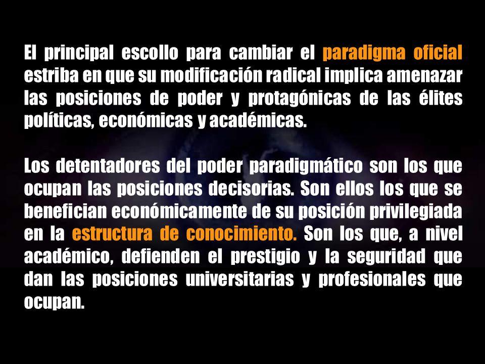 El principal escollo para cambiar el paradigma oficial estriba en que su modificación radical implica amenazar las posiciones de poder y protagónicas de las élites políticas, económicas y académicas.