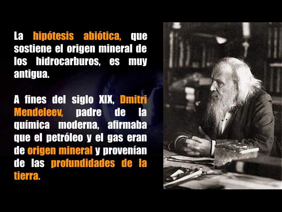 La hipótesis abiótica, que sostiene el origen mineral de los hidrocarburos, es muy antigua.