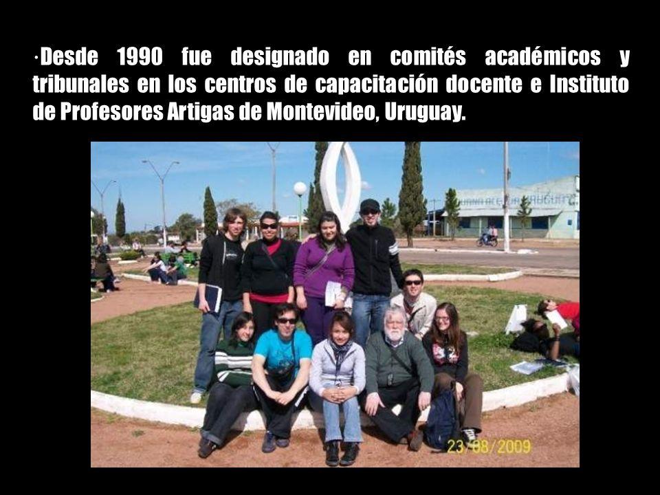 ·Desde 1990 fue designado en comités académicos y tribunales en los centros de capacitación docente e Instituto de Profesores Artigas de Montevideo, Uruguay.