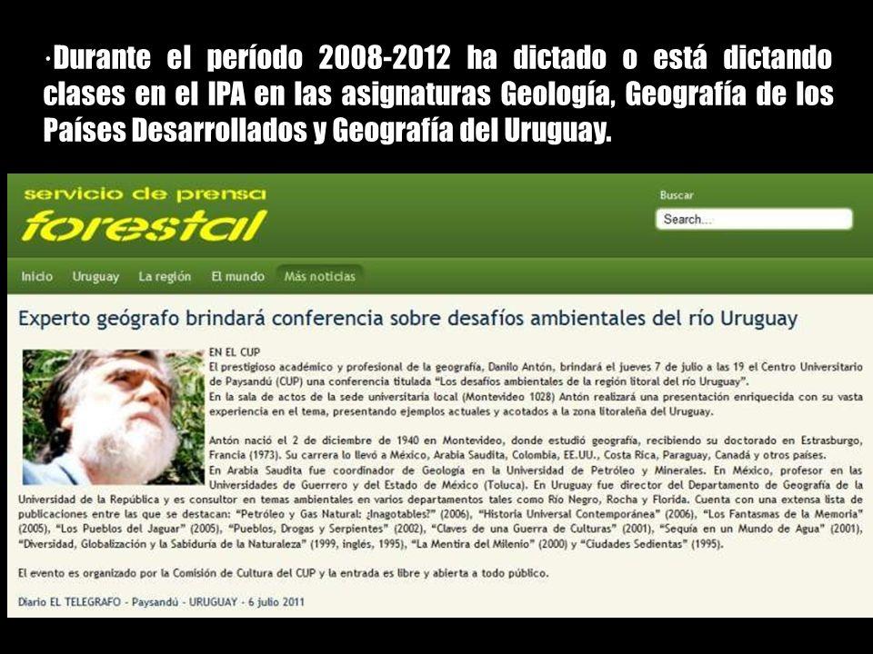 ·Durante el período 2008-2012 ha dictado o está dictando clases en el IPA en las asignaturas Geología, Geografía de los Países Desarrollados y Geografía del Uruguay.