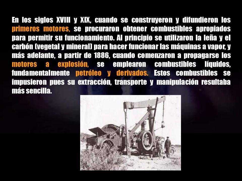 En los siglos XVIII y XIX, cuando se construyeron y difundieron los primeros motores, se procuraron obtener combustibles apropiados para permitir su funcionamiento.