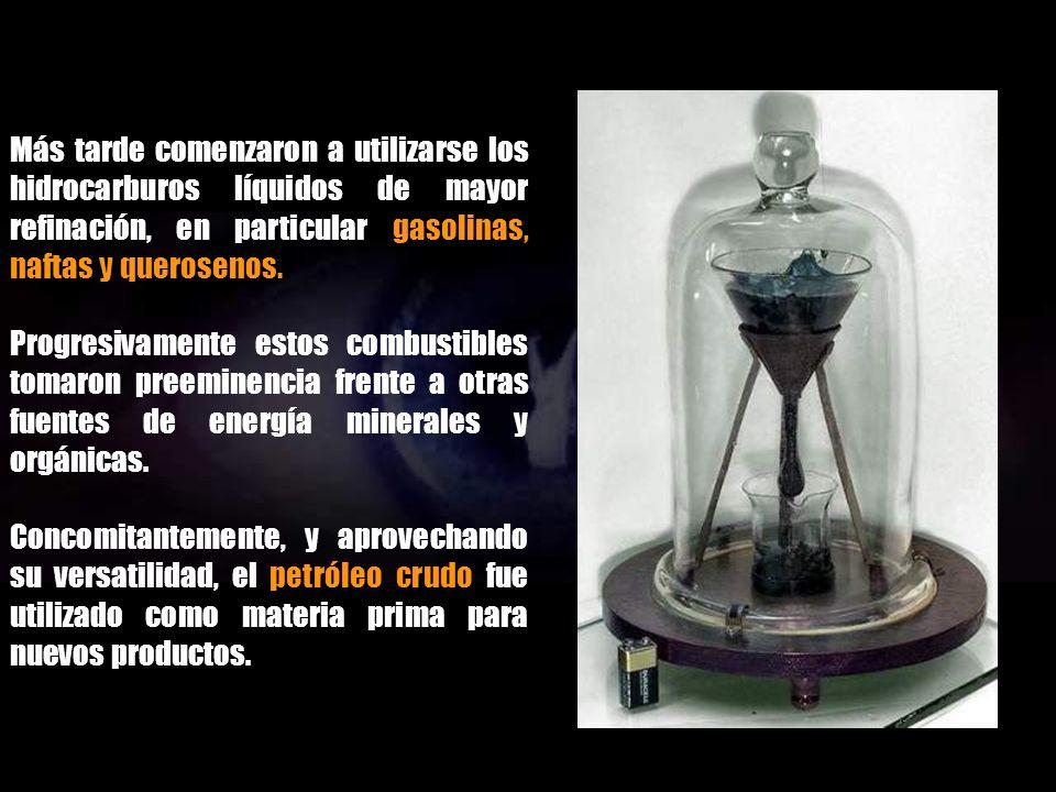 Más tarde comenzaron a utilizarse los hidrocarburos líquidos de mayor refinación, en particular gasolinas, naftas y querosenos.