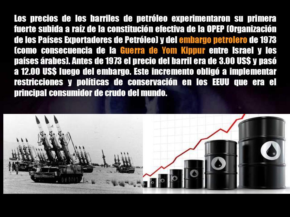 Los precios de los barriles de petróleo experimentaron su primera fuerte subida a raíz de la constitución efectiva de la OPEP (Organización de los Países Exportadores de Petróleo) y del embargo petrolero de 1973 (como consecuencia de la Guerra de Yom Kippur entre Israel y los países árabes).