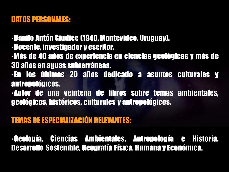 DATOS PERSONALES: ·Danilo Antón Giudice (1940, Montevideo, Uruguay). ·Docente, investigador y escritor.