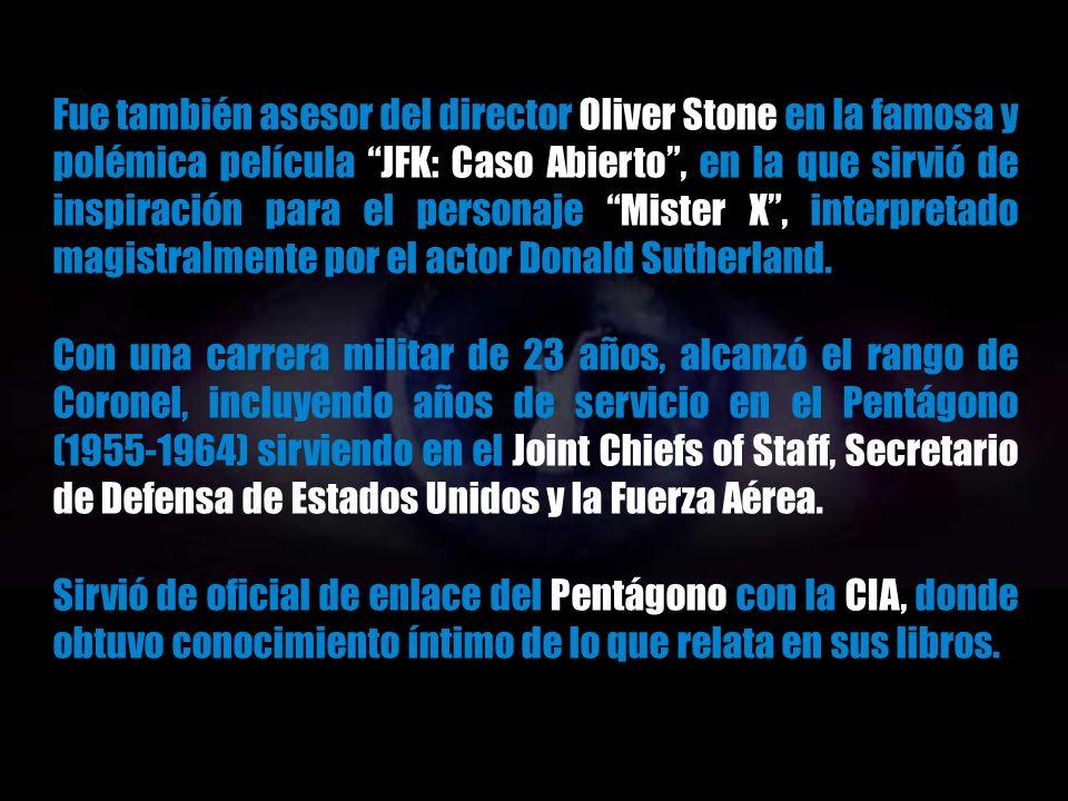 Fue también asesor del director Oliver Stone en la famosa y polémica película JFK: Caso Abierto , en la que sirvió de inspiración para el personaje Mister X , interpretado magistralmente por el actor Donald Sutherland.