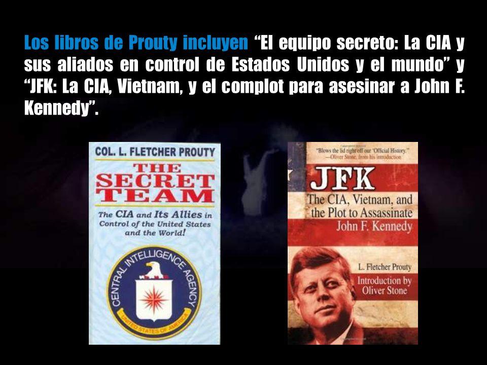 Los libros de Prouty incluyen El equipo secreto: La CIA y sus aliados en control de Estados Unidos y el mundo y JFK: La CIA, Vietnam, y el complot para asesinar a John F.