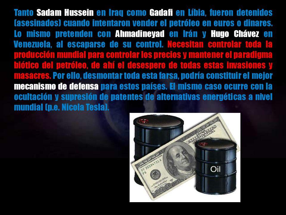 Tanto Sadam Hussein en Iraq como Gadafi en Líbia, fueron detenidos (asesinados) cuando intentaron vender el petróleo en euros o dinares.