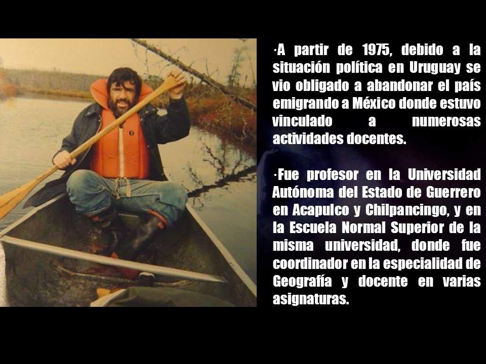·A partir de 1975, debido a la situación política en Uruguay se vio obligado a abandonar el país emigrando a México donde estuvo vinculado a numerosas actividades docentes.
