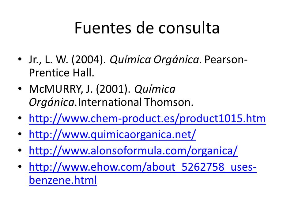 Fuentes de consulta Jr., L. W. (2004). Química Orgánica. Pearson-Prentice Hall. McMURRY, J. (2001). Química Orgánica.International Thomson.