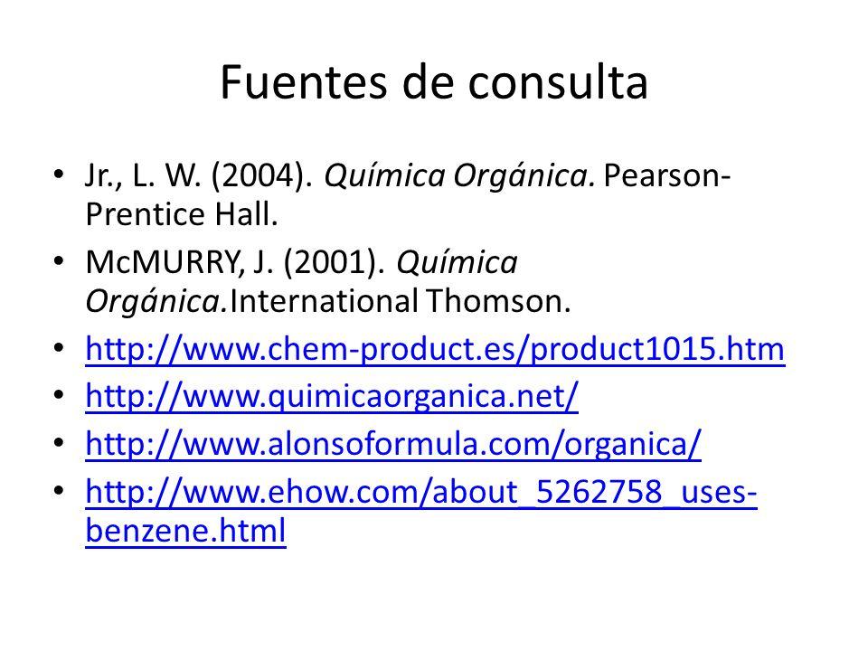 Fuentes de consultaJr., L. W. (2004). Química Orgánica. Pearson-Prentice Hall. McMURRY, J. (2001). Química Orgánica.International Thomson.