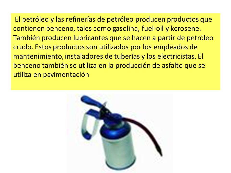 El petróleo y las refinerías de petróleo producen productos que contienen benceno, tales como gasolina, fuel-oil y kerosene.