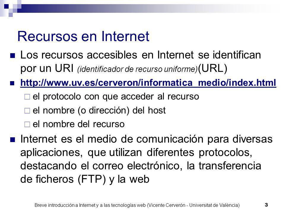 Recursos en Internet Los recursos accesibles en Internet se identifican por un URI (identificador de recurso uniforme)(URL)