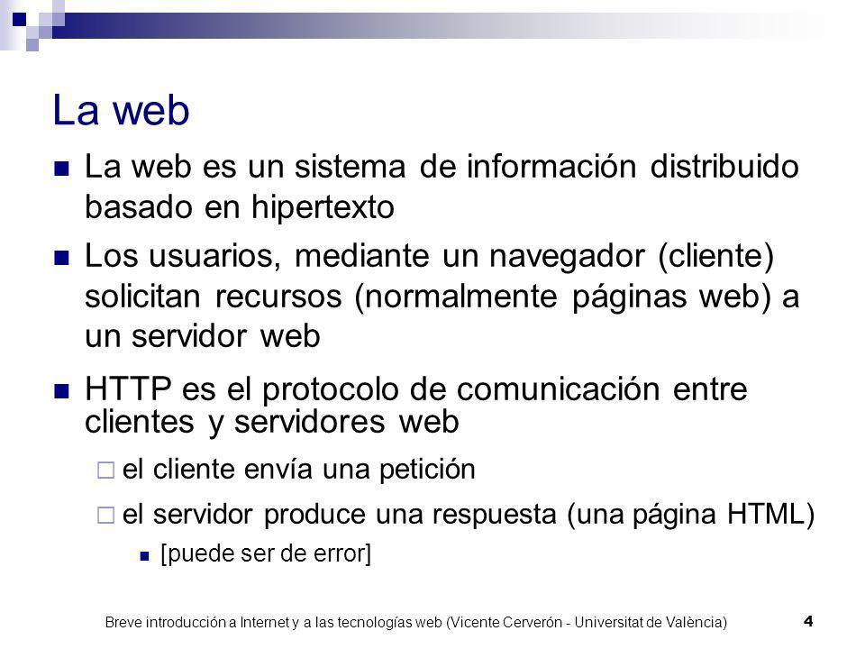 La web La web es un sistema de información distribuido basado en hipertexto.