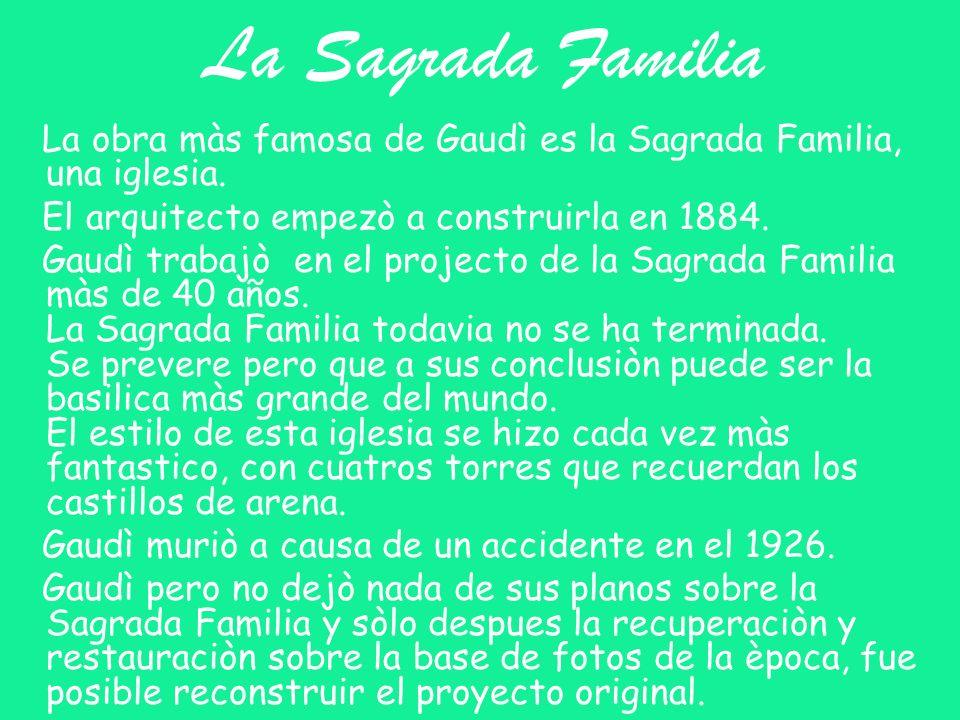 La Sagrada Familia La obra màs famosa de Gaudì es la Sagrada Familia, una iglesia. El arquitecto empezò a construirla en 1884.