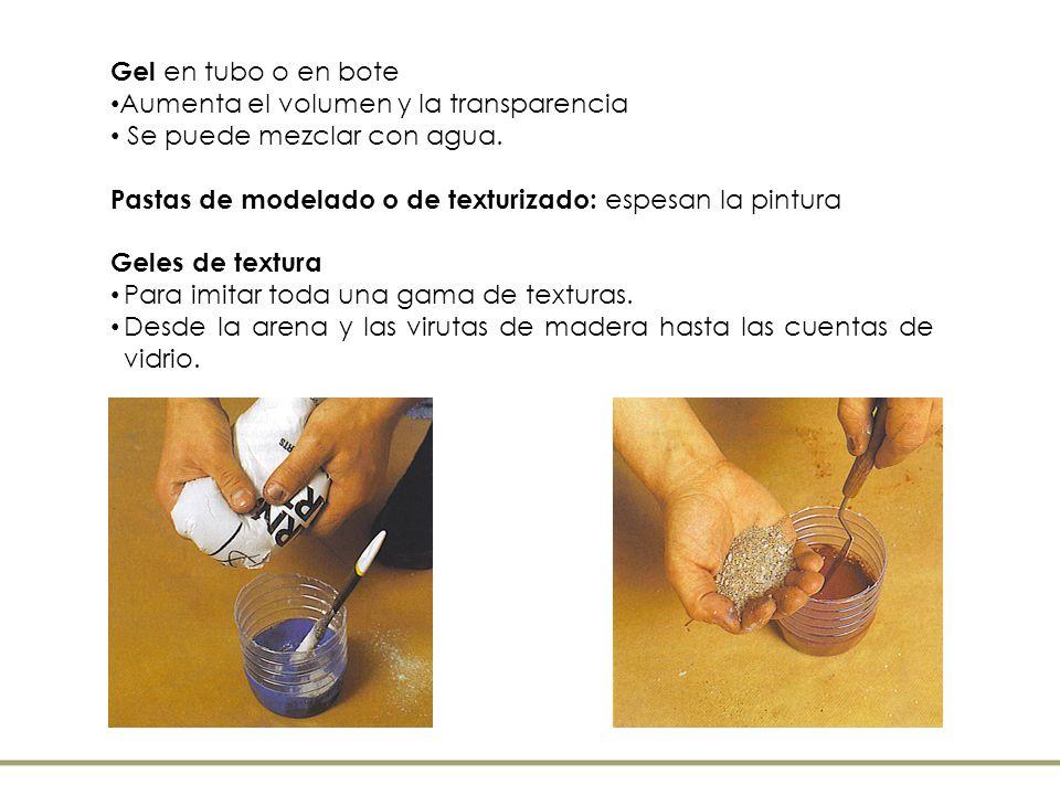 Gel en tubo o en bote Aumenta el volumen y la transparencia. Se puede mezclar con agua. Pastas de modelado o de texturizado: espesan la pintura.