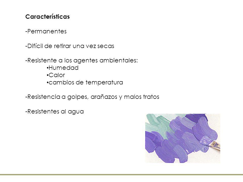 Características -Permanentes. -Difícil de retirar una vez secas. -Resistente a los agentes ambientales: