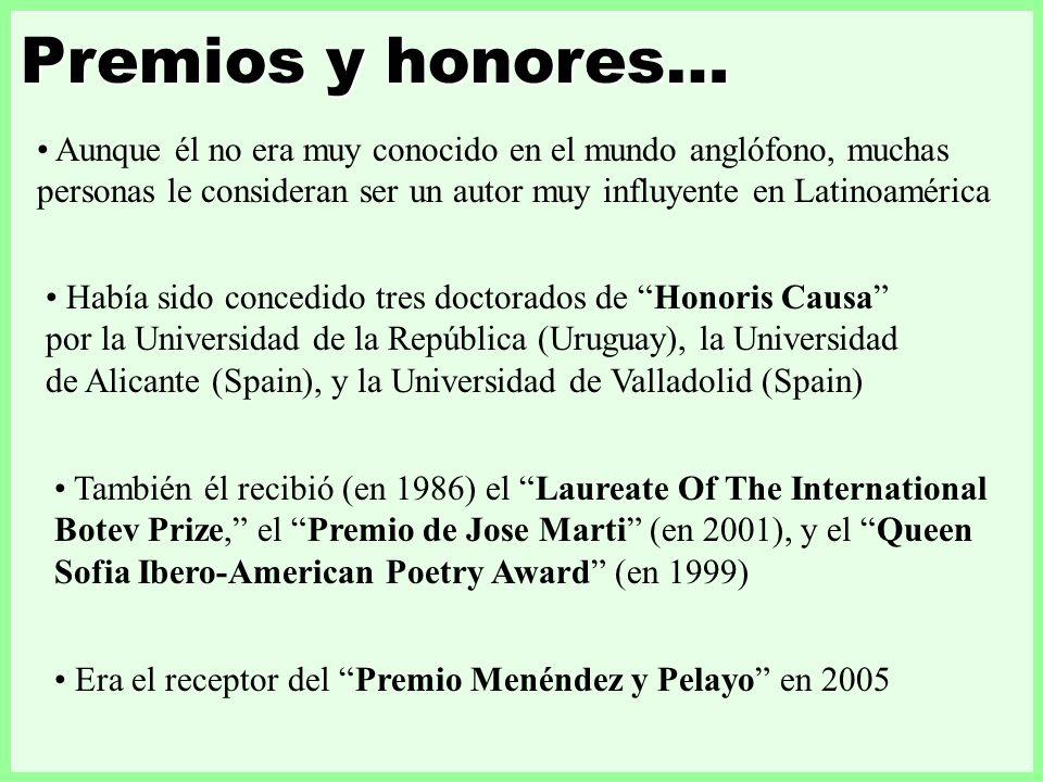 Premios y honores… Aunque él no era muy conocido en el mundo anglófono, muchas personas le consideran ser un autor muy influyente en Latinoamérica.