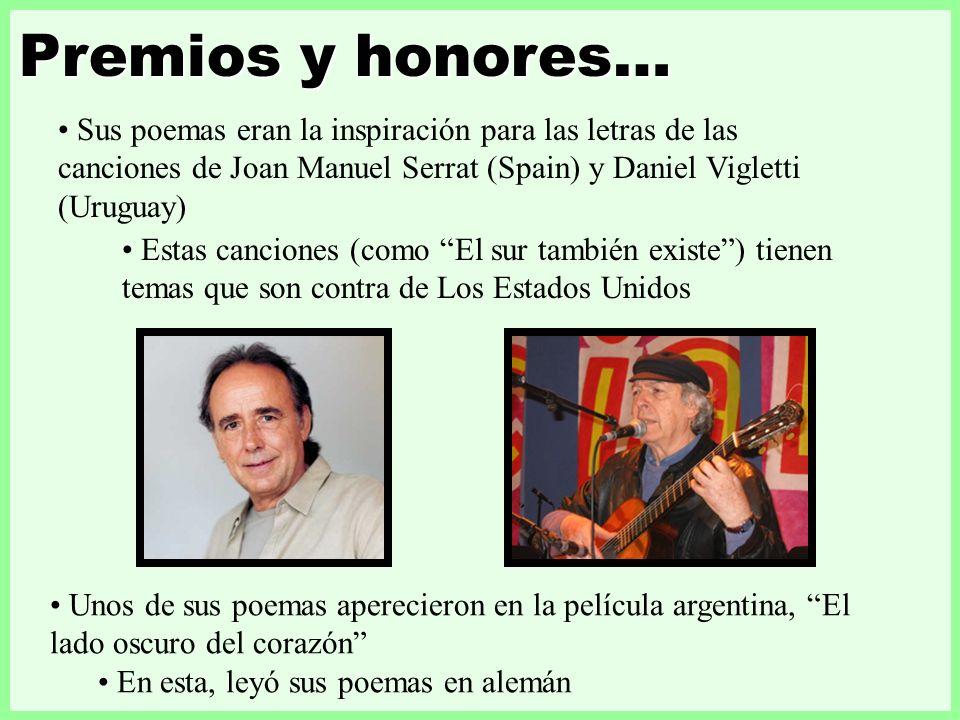 Premios y honores… Sus poemas eran la inspiración para las letras de las canciones de Joan Manuel Serrat (Spain) y Daniel Vigletti (Uruguay)