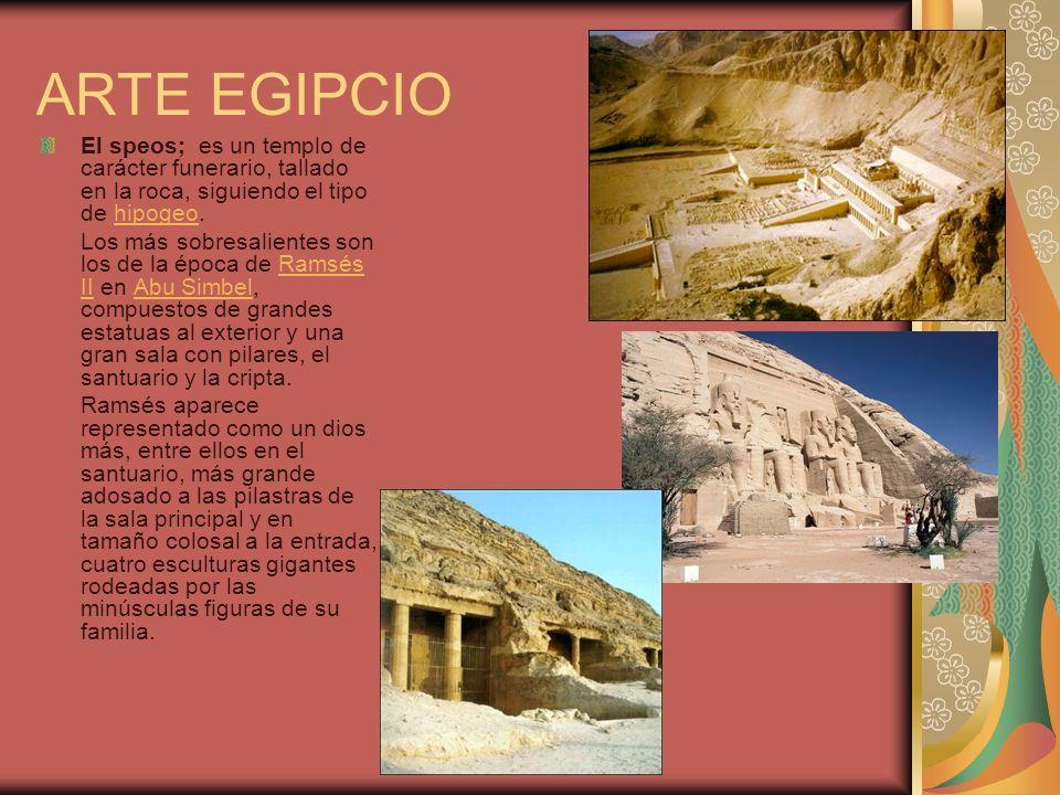 ARTE EGIPCIO El speos; es un templo de carácter funerario, tallado en la roca, siguiendo el tipo de hipogeo.