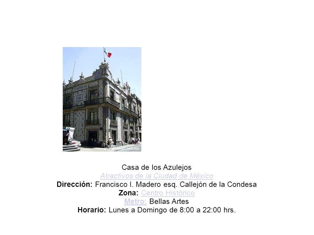 Casa de los Azulejos Atractivos de la Ciudad de México Dirección: Francisco I.