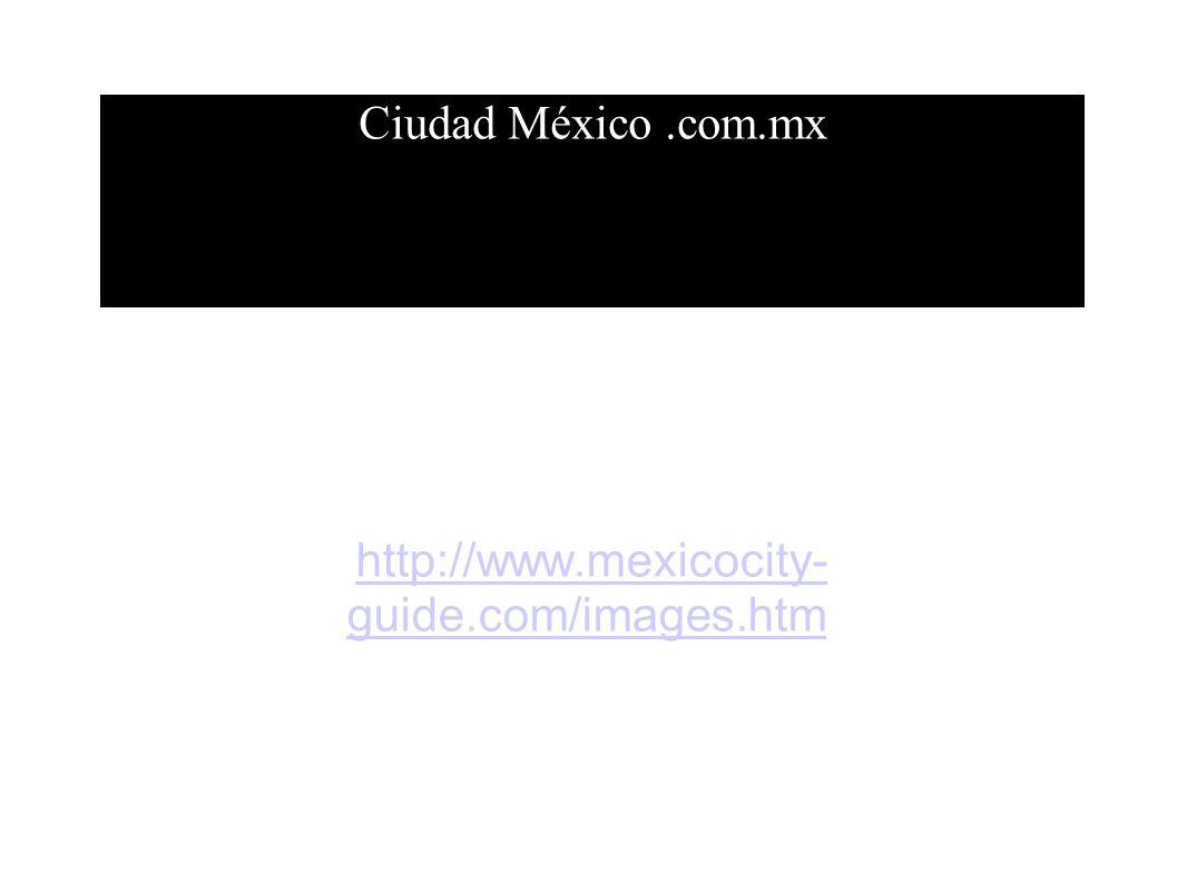 Ciudad México .com.mx http://www.mexicocity-guide.com/images.htm