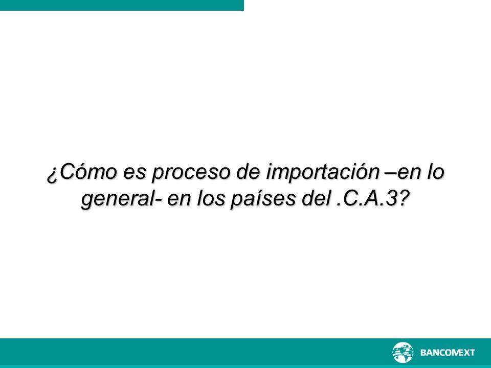 ¿Cómo es proceso de importación –en lo general- en los países del .C.A.3