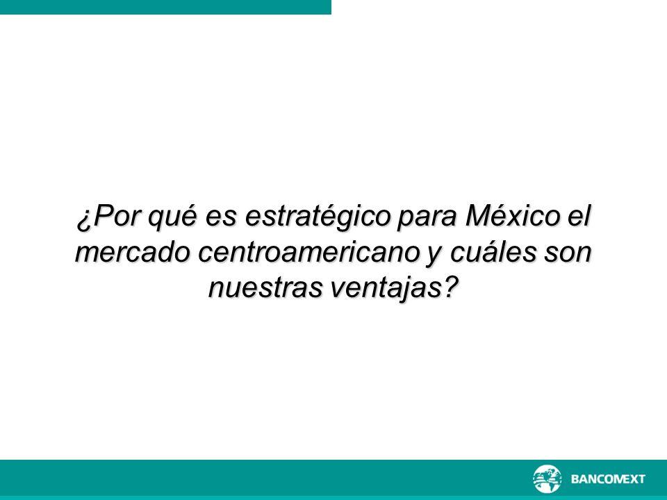 ¿Por qué es estratégico para México el mercado centroamericano y cuáles son nuestras ventajas