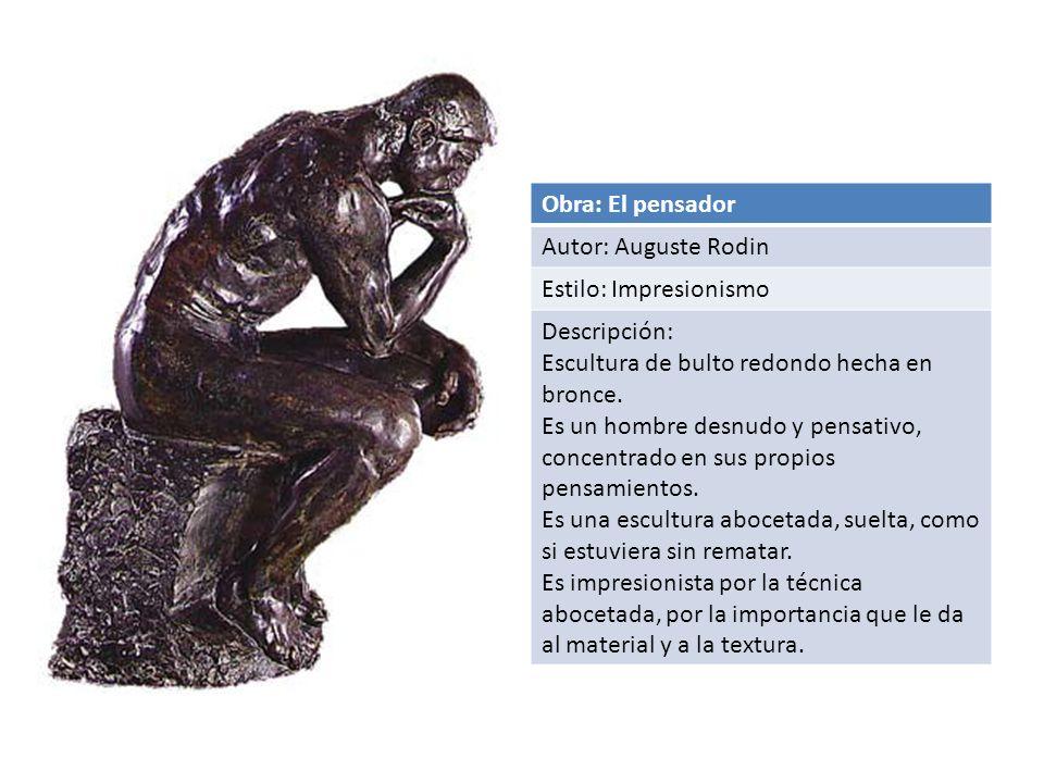 Obra: El pensador Autor: Auguste Rodin. Estilo: Impresionismo. Descripción: Escultura de bulto redondo hecha en bronce.