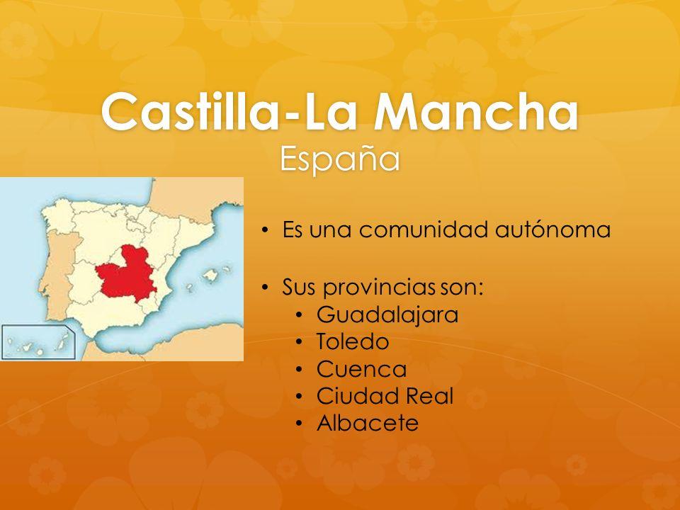 Castilla-La Mancha España Es una comunidad autónoma