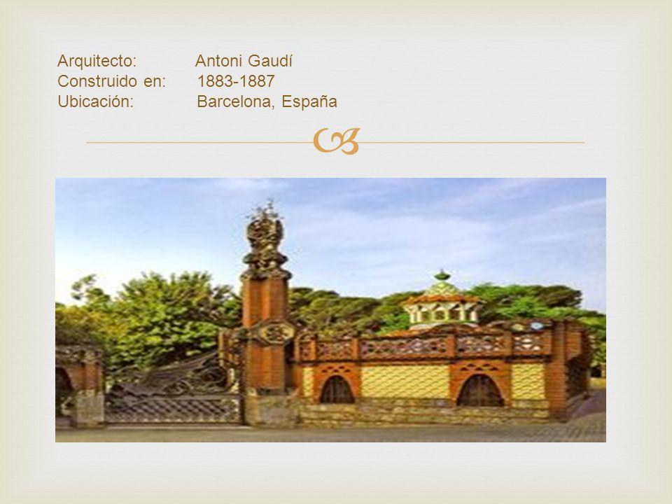 Arquitecto:. Antoni Gaudí Construido en:. 1883-1887 Ubicación:
