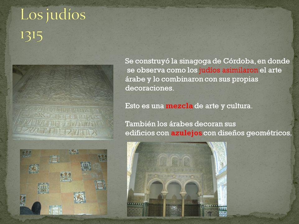 Los judíos 1315 Se construyó la sinagoga de Córdoba, en donde