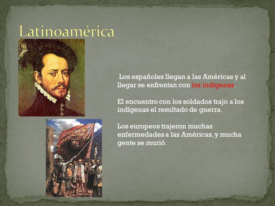 Latinoamérica Los españoles llegan a las Américas y al llegar se enfrentan con los indígenas.