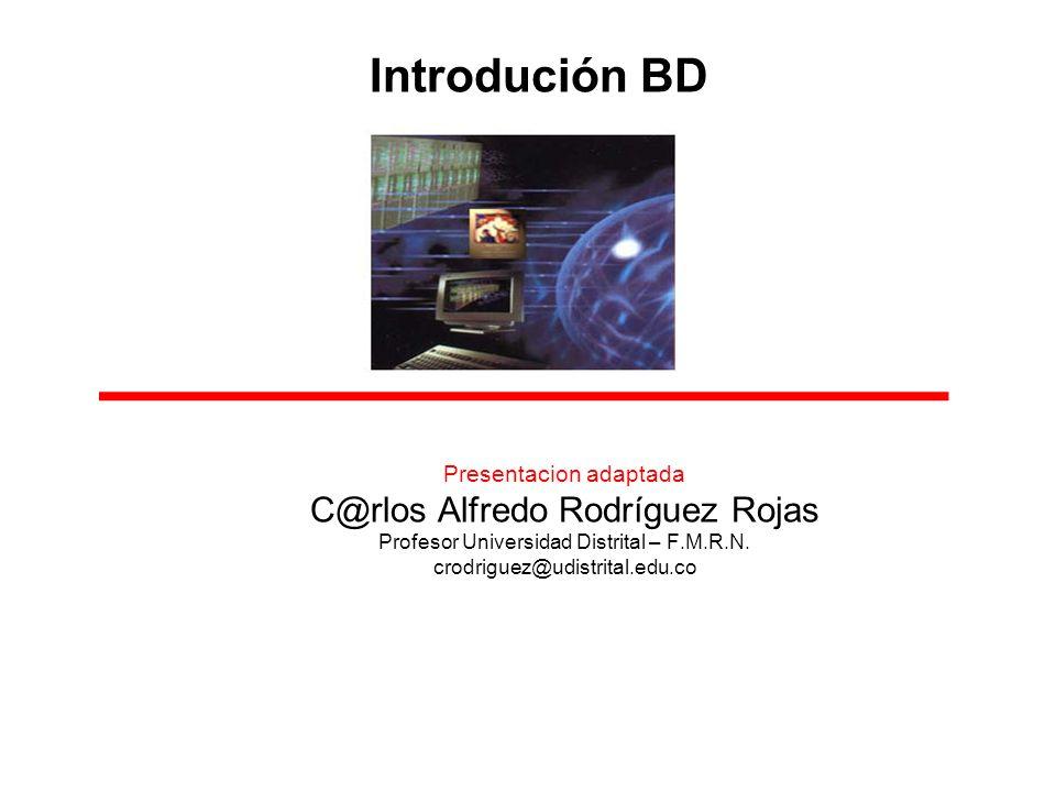 Introdución BD C@rlos Alfredo Rodríguez Rojas Presentacion adaptada