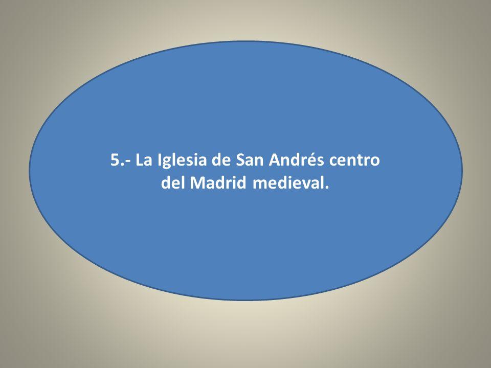 5.- La Iglesia de San Andrés centro del Madrid medieval.
