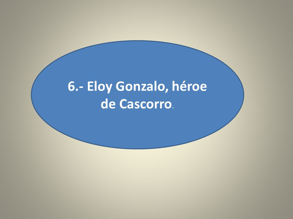 6.- Eloy Gonzalo, héroe de Cascorro.
