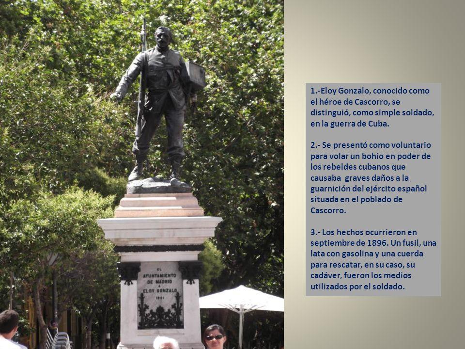 1.-Eloy Gonzalo, conocido como el héroe de Cascorro, se distinguió, como simple soldado, en la guerra de Cuba.