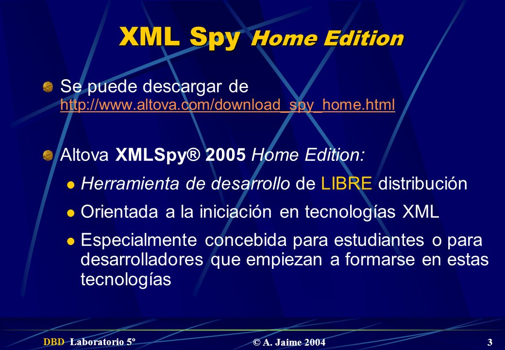 XML Spy Home Edition Se puede descargar de http://www.altova.com/download_spy_home.html. Altova XMLSpy® 2005 Home Edition: