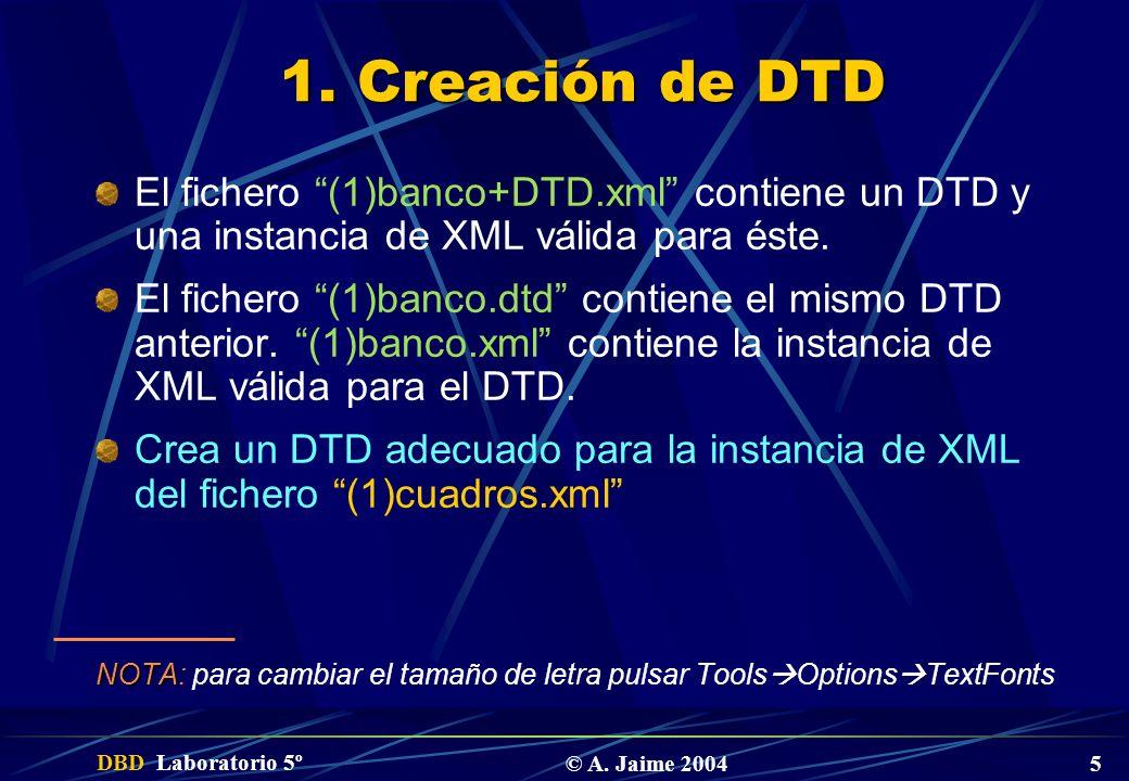 1. Creación de DTD El fichero (1)banco+DTD.xml contiene un DTD y una instancia de XML válida para éste.