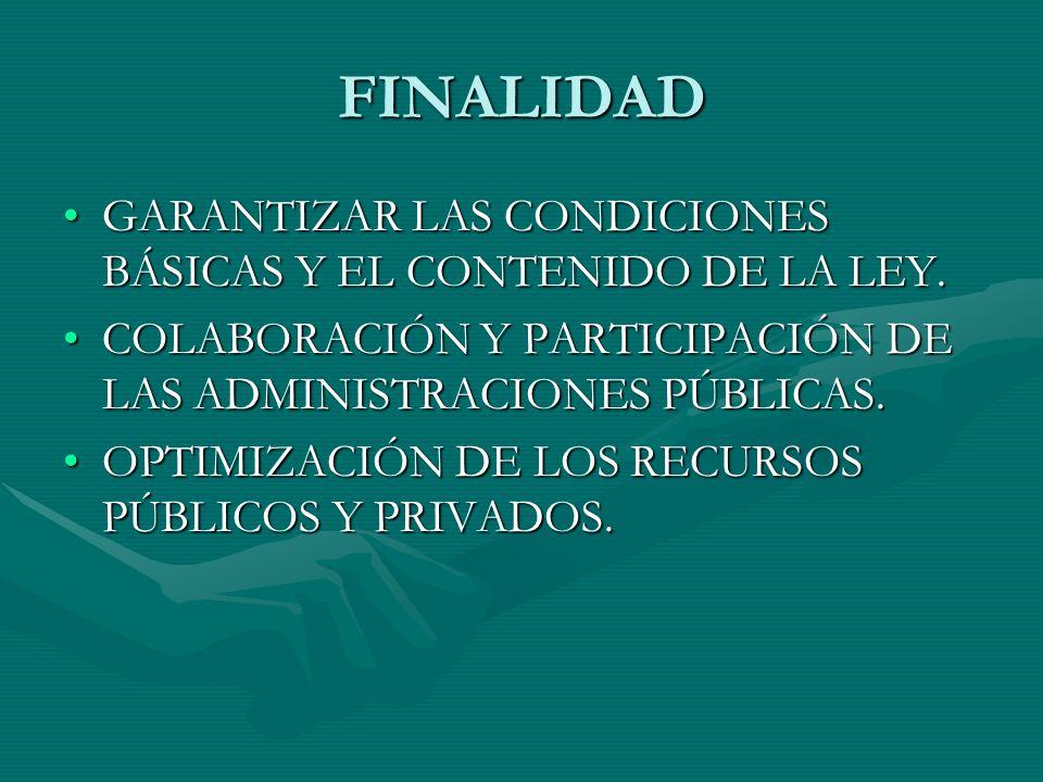 FINALIDAD GARANTIZAR LAS CONDICIONES BÁSICAS Y EL CONTENIDO DE LA LEY.