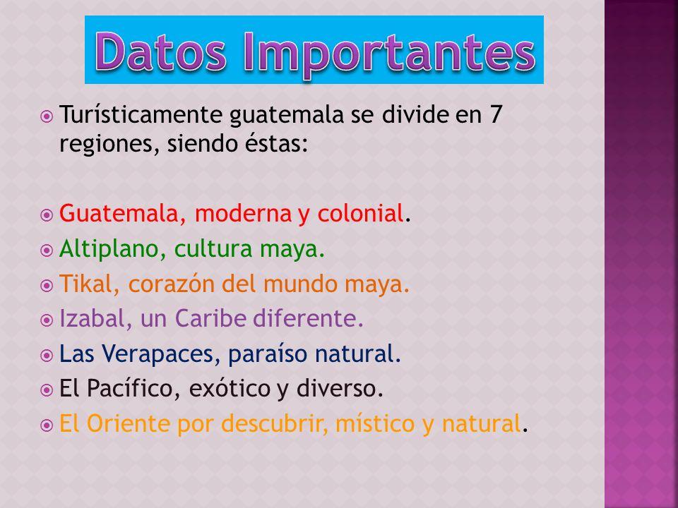 Datos ImportantesTurísticamente guatemala se divide en 7 regiones, siendo éstas: Guatemala, moderna y colonial.