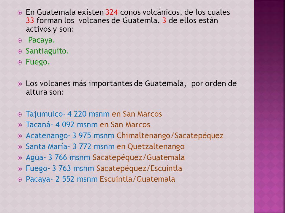 En Guatemala existen 324 conos volcánicos, de los cuales 33 forman los volcanes de Guatemla. 3 de ellos están activos y son: