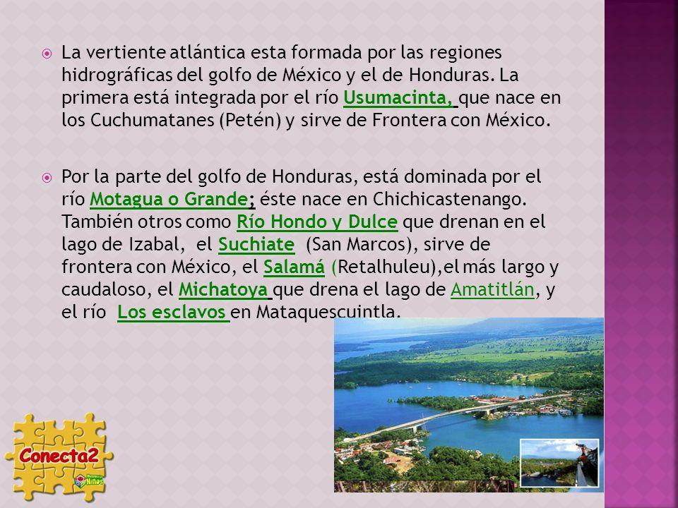 La vertiente atlántica esta formada por las regiones hidrográficas del golfo de México y el de Honduras. La primera está integrada por el río Usumacinta, que nace en los Cuchumatanes (Petén) y sirve de Frontera con México.