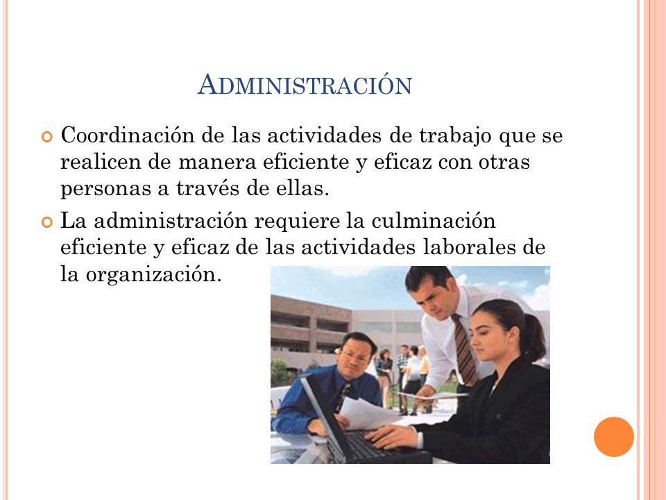 Administración Coordinación de las actividades de trabajo que se realicen de manera eficiente y eficaz con otras personas a través de ellas.