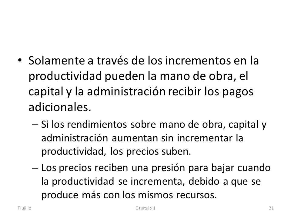 Solamente a través de los incrementos en la productividad pueden la mano de obra, el capital y la administración recibir los pagos adicionales.